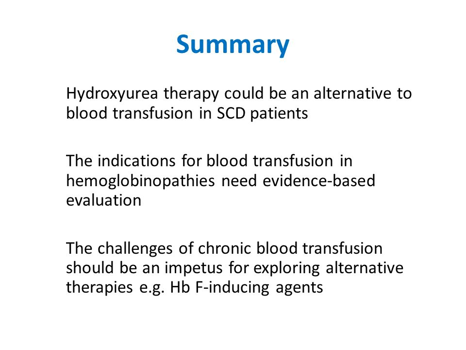 Summary Hydroxyurea therapy could be an alternative to blood transfusion in SCD patients The indications for blood transfusion in hemoglobinopathies n