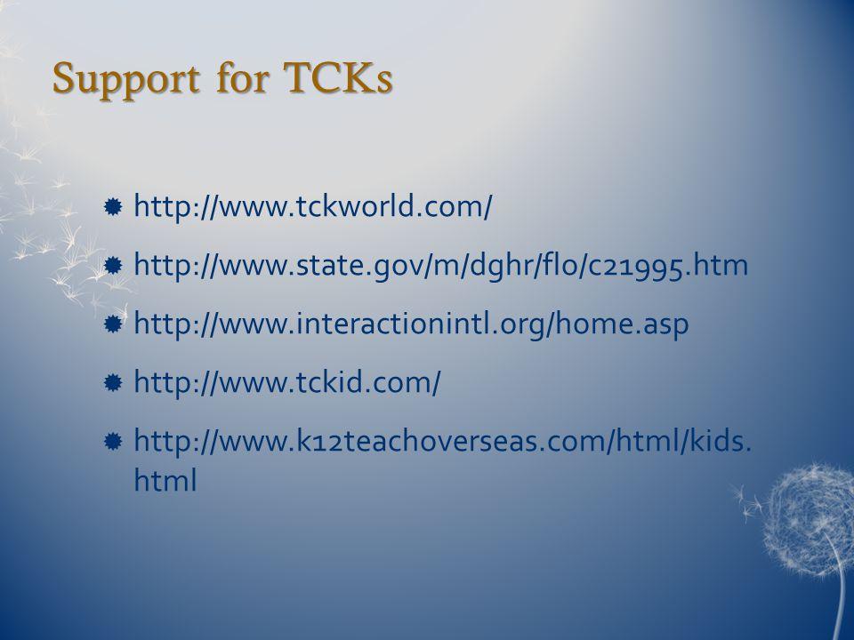 Support for TCKs  http://www.tckworld.com/  http://www.state.gov/m/dghr/flo/c21995.htm  http://www.interactionintl.org/home.asp  http://www.tckid.com/  http://www.k12teachoverseas.com/html/kids.