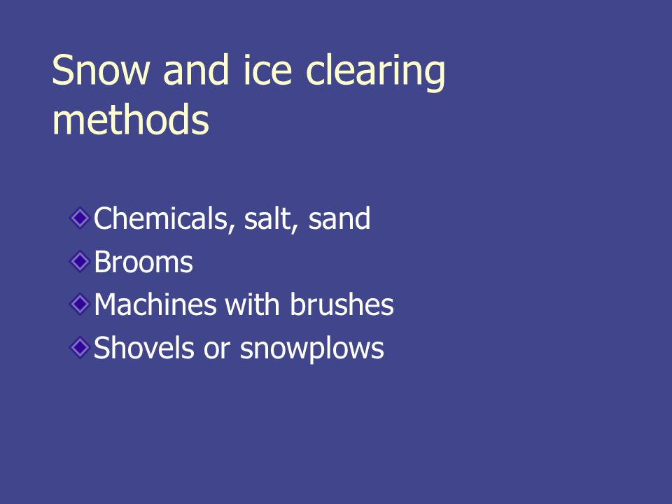 Snow and ice clearing methods Chemicals, salt, sand Brooms Machines with brushes Shovels or snowplows