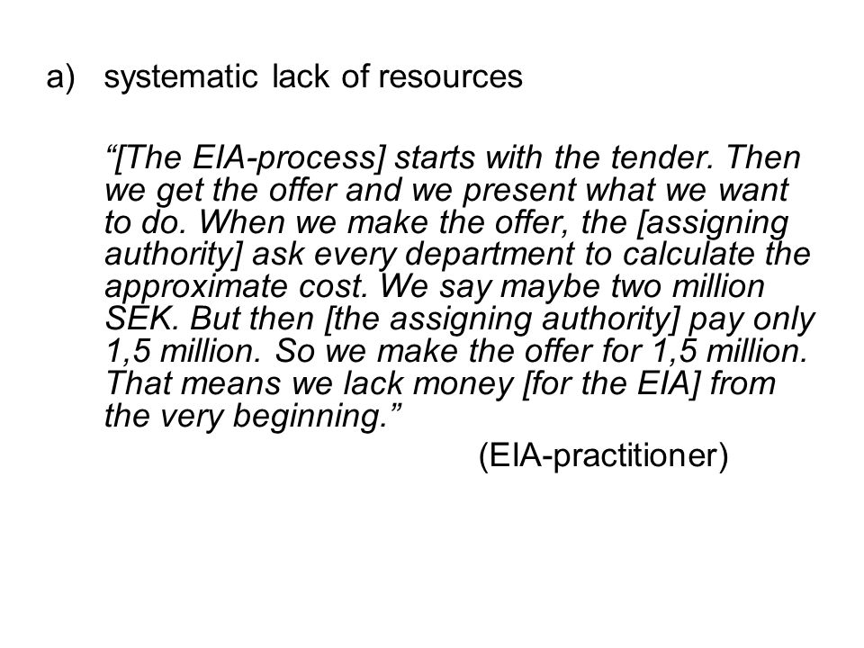 a)systematic lack of resources [The EIA-process] starts with the tender.