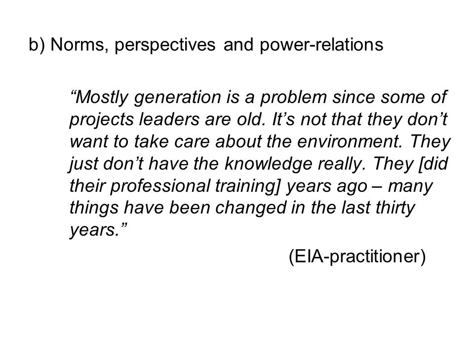 b) Norms, perspectives and power-relations Mostly generation is a problem since some of projects leaders are old.