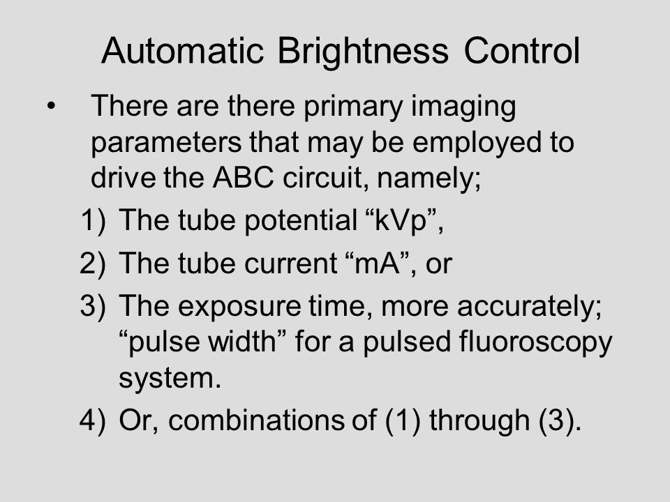 "Automatic Brightness Control There are there primary imaging parameters that may be employed to drive the ABC circuit, namely; 1)The tube potential ""k"