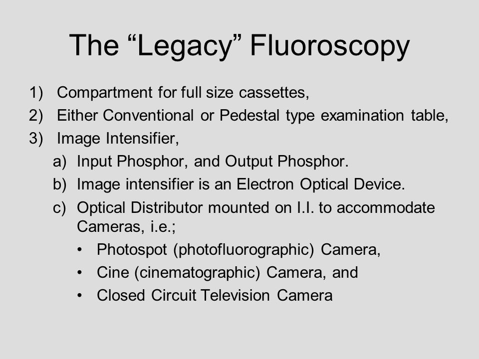 "The ""Legacy"" Fluoroscopy 1)Compartment for full size cassettes, 2)Either Conventional or Pedestal type examination table, 3)Image Intensifier, a)Input"