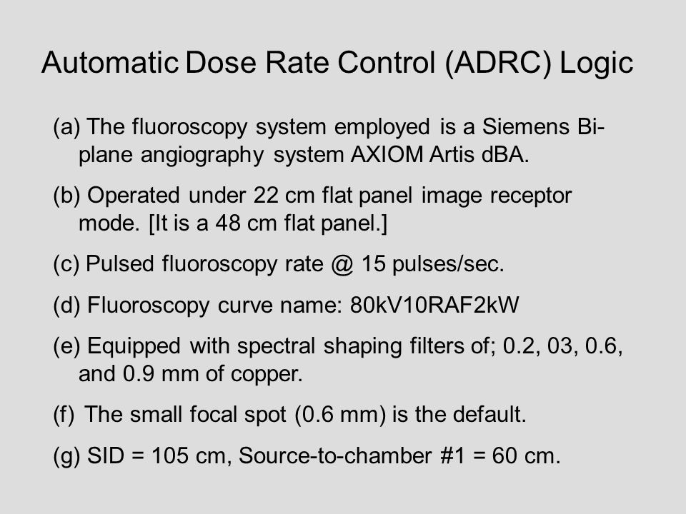 Automatic Dose Rate Control (ADRC) Logic (a) The fluoroscopy system employed is a Siemens Bi- plane angiography system AXIOM Artis dBA. (b) Operated u