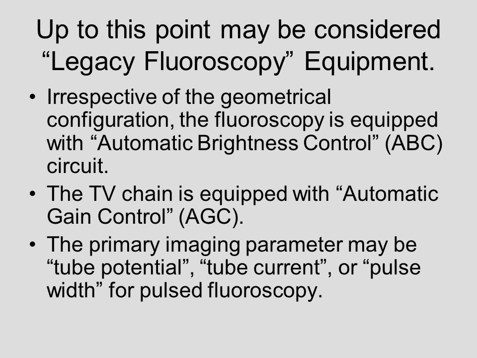 "Up to this point may be considered ""Legacy Fluoroscopy"" Equipment. Irrespective of the geometrical configuration, the fluoroscopy is equipped with ""Au"