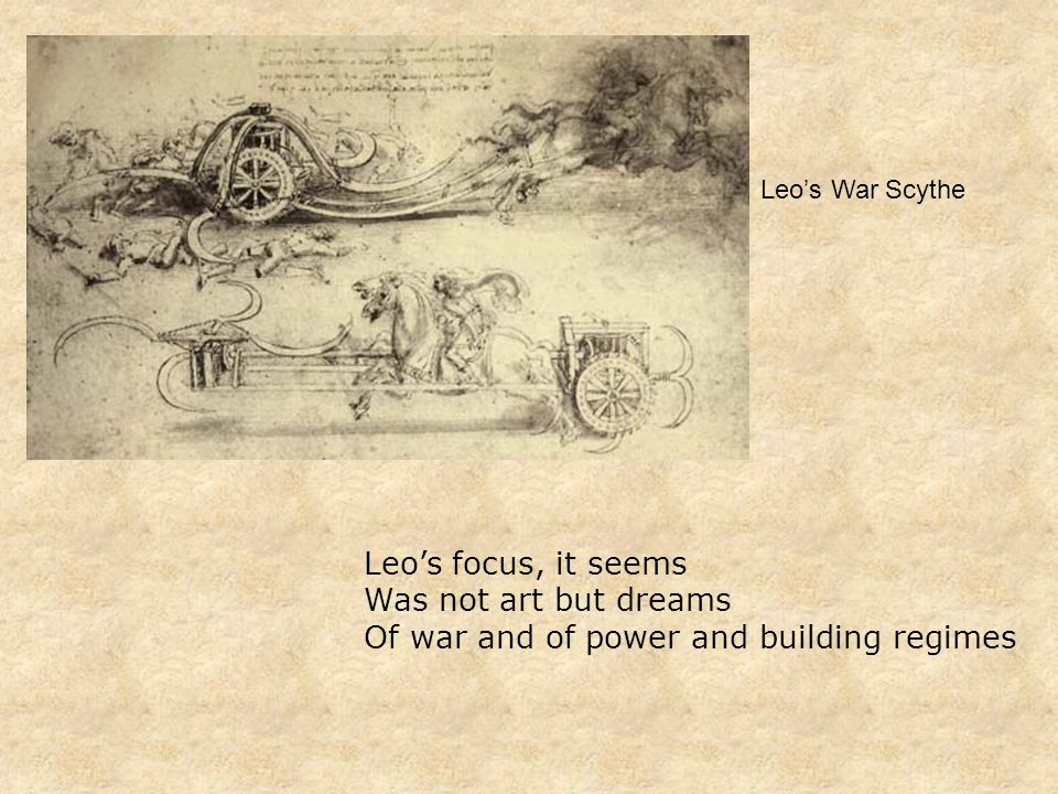 Leo's focus, it seems Was not art but dreams Of war and of power and building regimes Leo's War Scythe