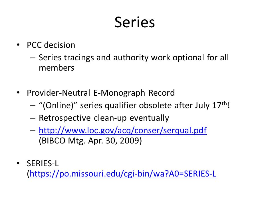 Series PCC decision – Series tracings and authority work optional for all members Provider-Neutral E-Monograph Record – (Online) series qualifier obsolete after July 17 th .