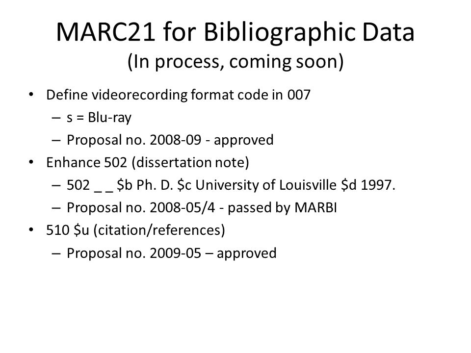 MARC21 for Bibliographic Data (In process, coming soon) Define videorecording format code in 007 – s = Blu-ray – Proposal no.