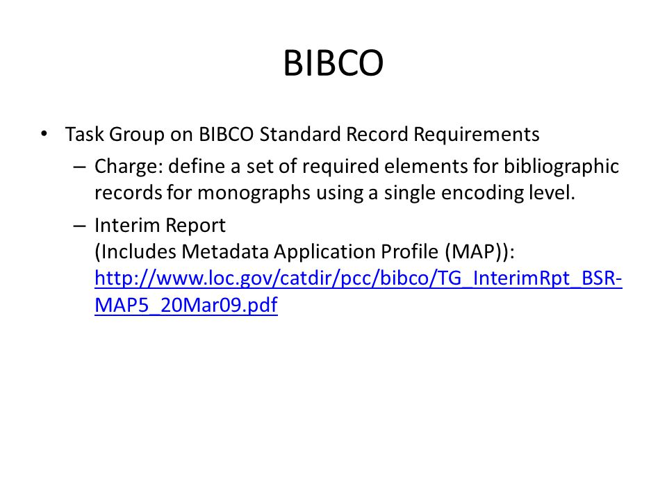 BIBCO Task Group on BIBCO Standard Record Requirements – Charge: define a set of required elements for bibliographic records for monographs using a single encoding level.