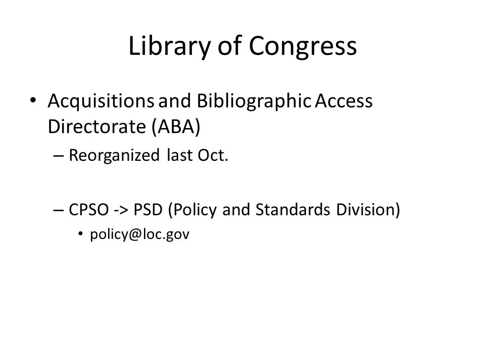 Library of Congress Acquisitions and Bibliographic Access Directorate (ABA) – Reorganized last Oct.