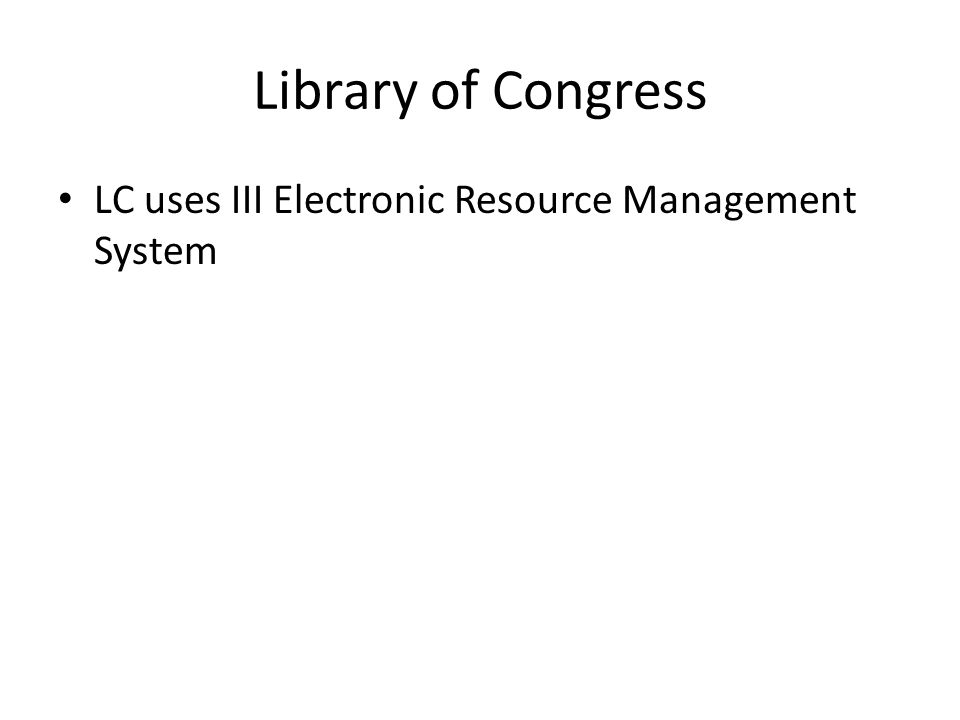 Library of Congress LC uses III Electronic Resource Management System