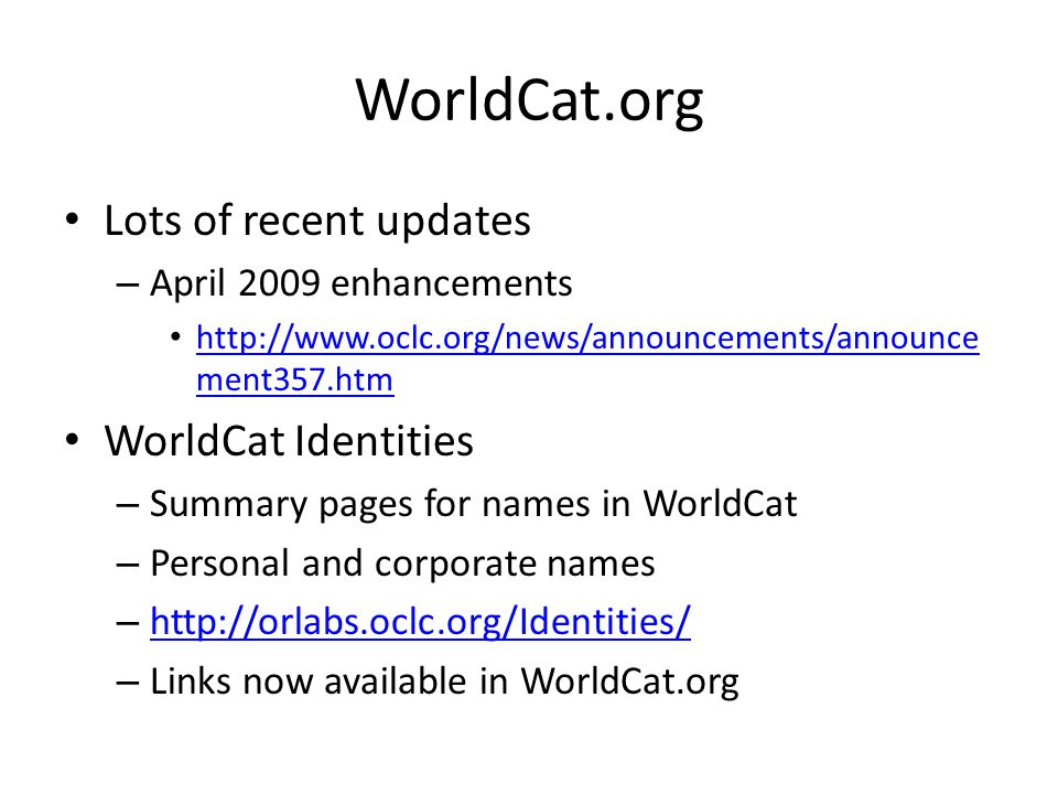 WorldCat.org Lots of recent updates – April 2009 enhancements   ment357.htm   ment357.htm WorldCat Identities – Summary pages for names in WorldCat – Personal and corporate names –     – Links now available in WorldCat.org