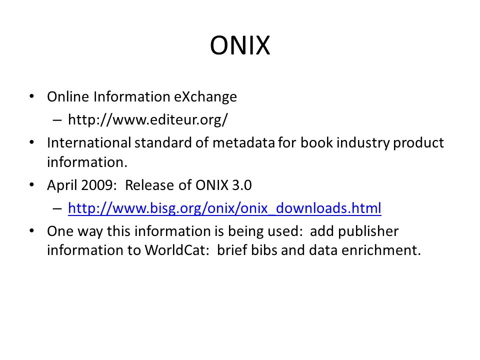 ONIX Online Information eXchange –   International standard of metadata for book industry product information.