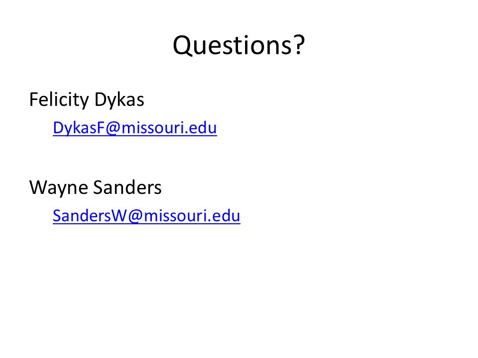 Questions Felicity Dykas DykasF@missouri.edu Wayne Sanders SandersW@missouri.edu