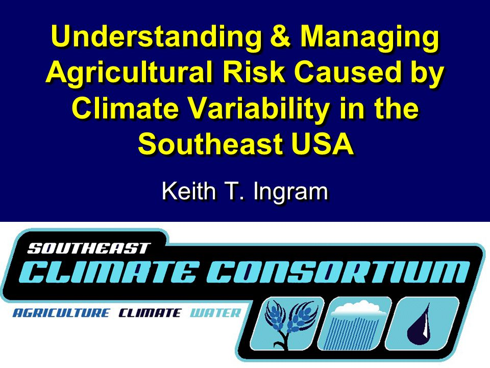 Understanding & Managing Agricultural Risk Caused by Climate Variability in the Southeast USA Keith T.