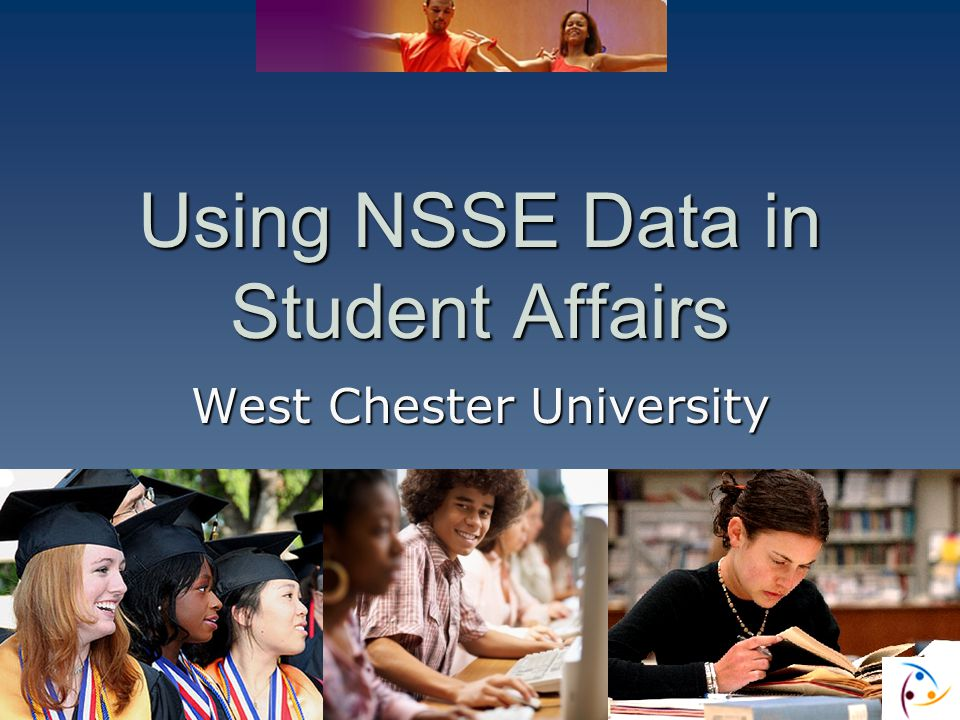 Using NSSE Data in Student Affairs West Chester University