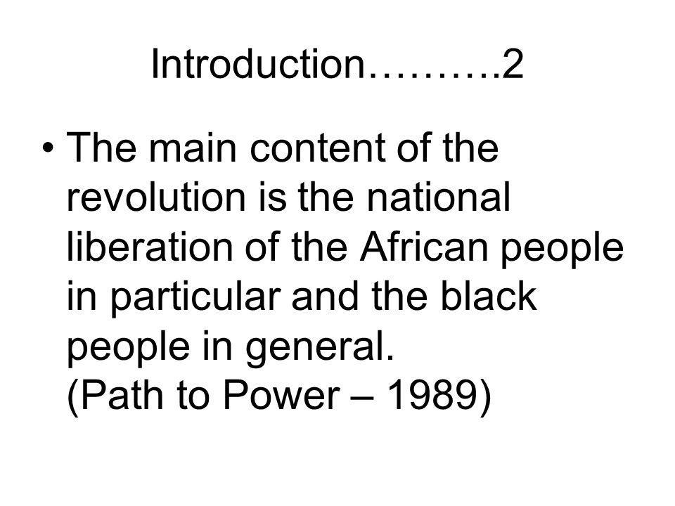 Introduction……….2 The main content of the revolution is the national liberation of the African people in particular and the black people in general.