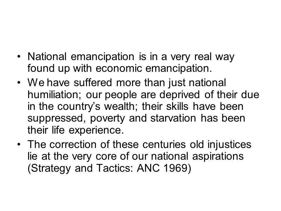 National emancipation is in a very real way found up with economic emancipation.