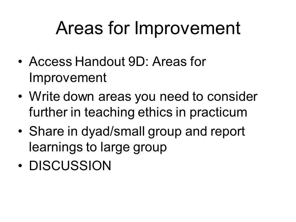 Areas for Improvement Access Handout 9D: Areas for Improvement Write down areas you need to consider further in teaching ethics in practicum Share in