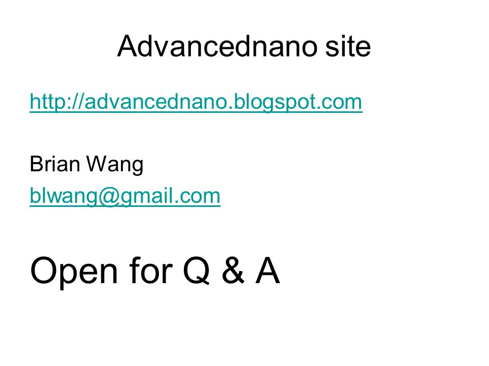 Advancednano site http://advancednano.blogspot.com Brian Wang blwang@gmail.com Open for Q & A