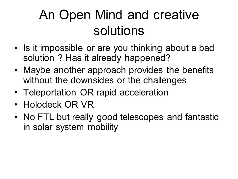 An Open Mind and creative solutions Is it impossible or are you thinking about a bad solution .