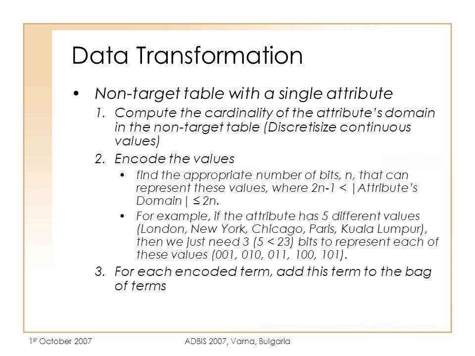 1 st October 2007ADBIS 2007, Varna, Bulgaria Data Transformation Non-target table with a single attribute 1.Compute the cardinality of the attribute's
