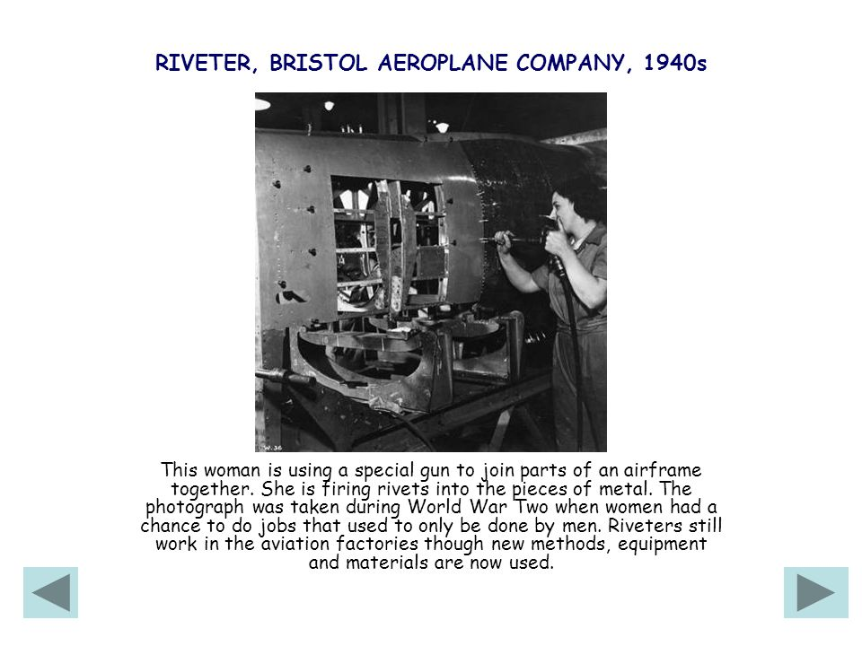 RIVETER, BRISTOL AEROPLANE COMPANY, 1940s This woman is using a special gun to join parts of an airframe together.