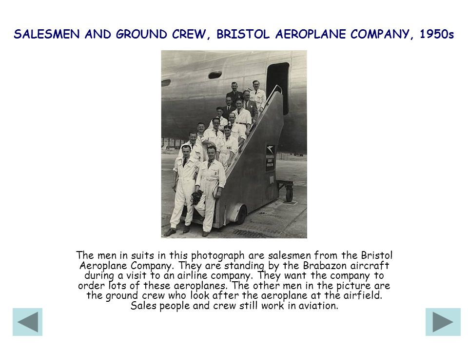 SALESMEN AND GROUND CREW, BRISTOL AEROPLANE COMPANY, 1950s The men in suits in this photograph are salesmen from the Bristol Aeroplane Company.