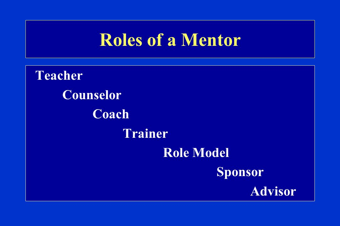Roles of a Mentor Teacher Counselor Coach Trainer Role Model Sponsor Advisor