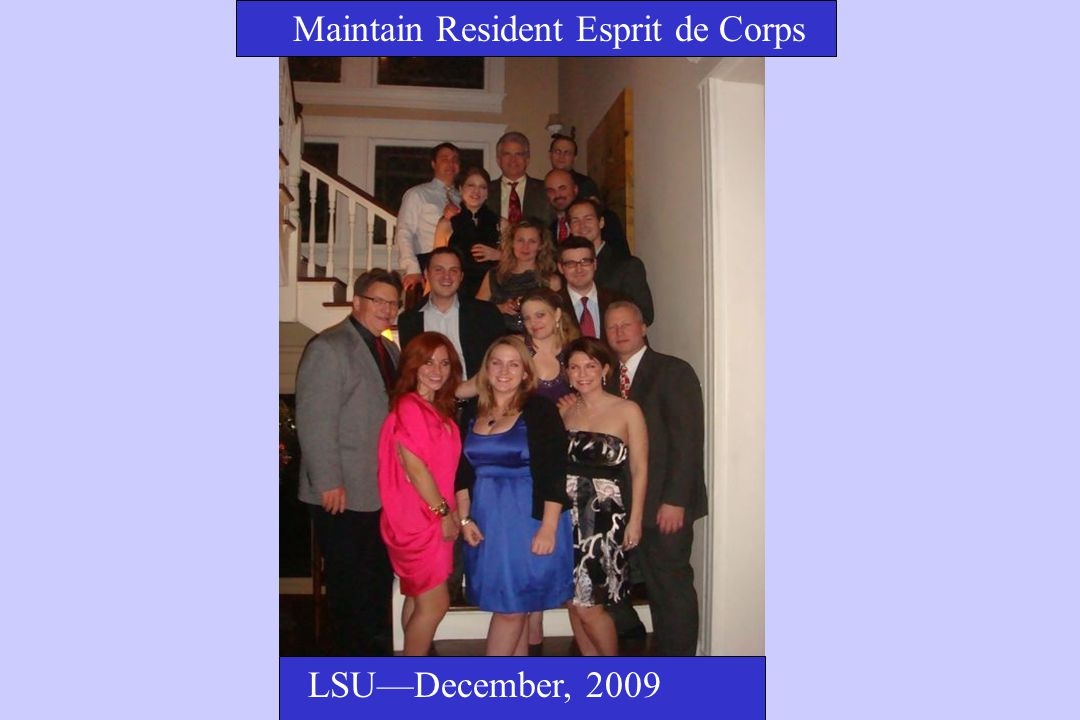 Maintain Resident Esprit de Corps LSU—December, 2009