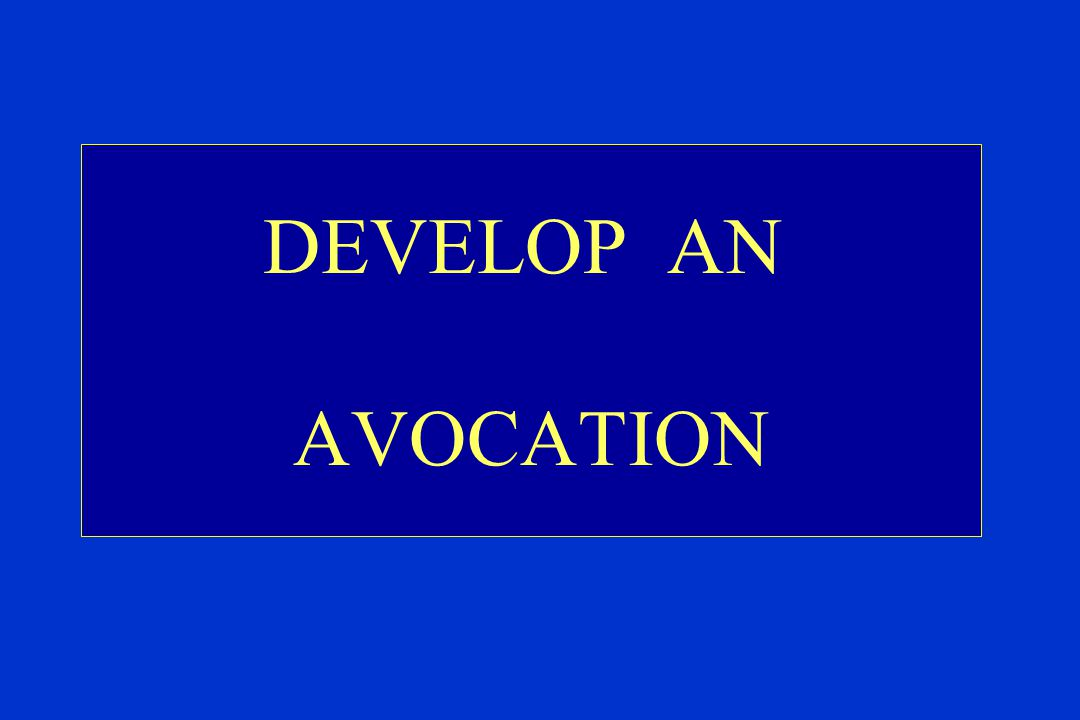 DEVELOP AN AVOCATION