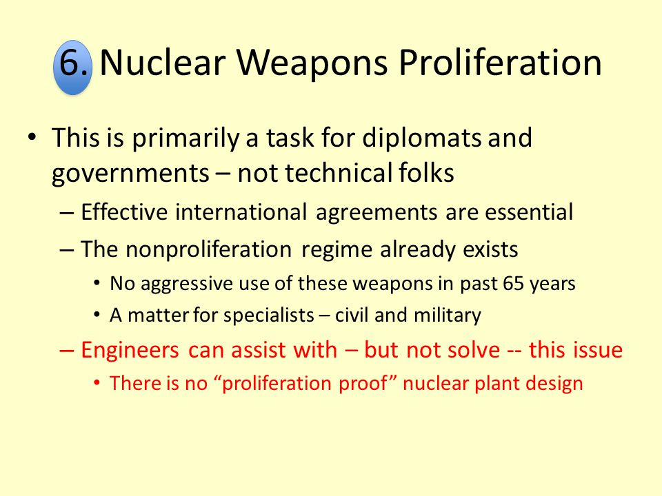 6. Nuclear Weapons Proliferation This is primarily a task for diplomats and governments – not technical folks – Effective international agreements are
