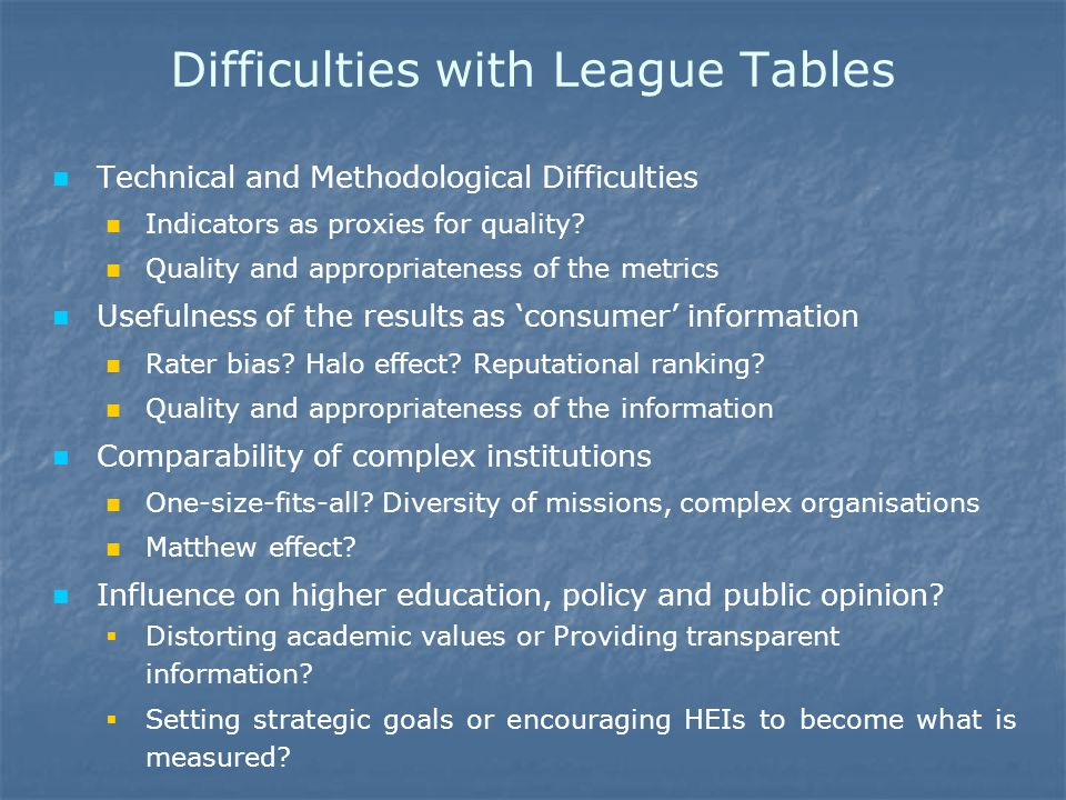 Difficulties with League Tables Technical and Methodological Difficulties Indicators as proxies for quality.