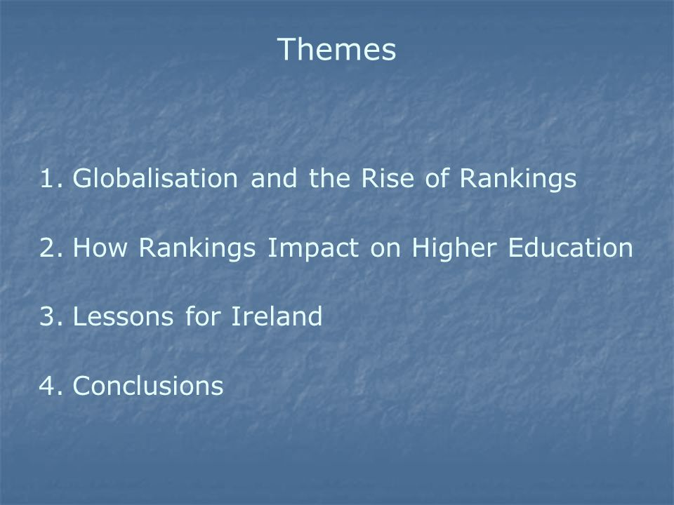 Themes 1. 1.Globalisation and the Rise of Rankings 2.