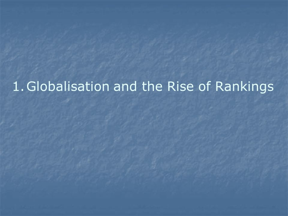 1. 1.Globalisation and the Rise of Rankings