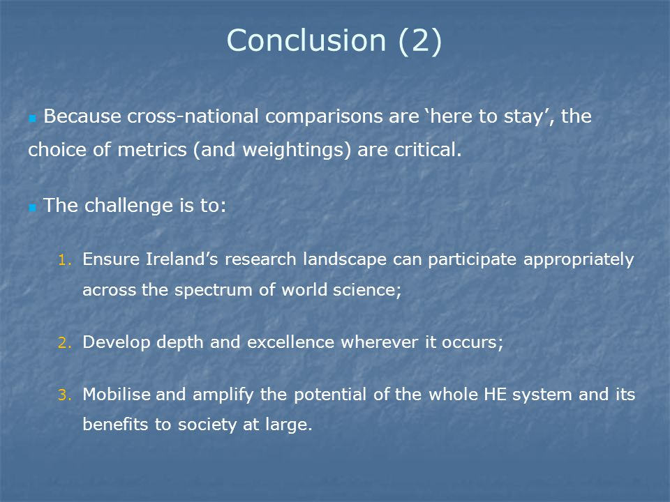 Conclusion (2) Because cross-national comparisons are 'here to stay', the choice of metrics (and weightings) are critical.