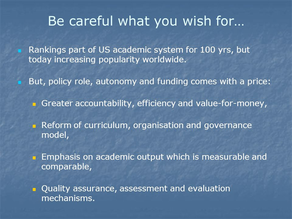 Be careful what you wish for… Rankings part of US academic system for 100 yrs, but today increasing popularity worldwide.