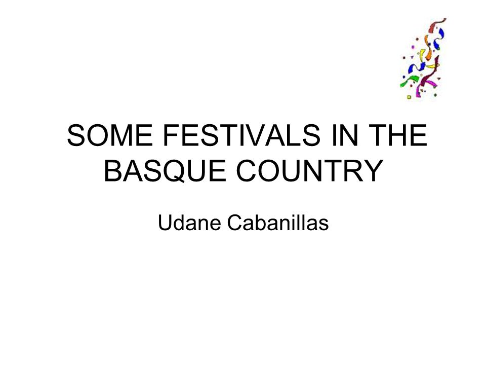 SOME FESTIVALS IN THE BASQUE COUNTRY Udane Cabanillas