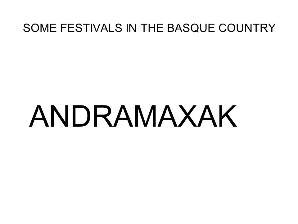 SOME FESTIVALS IN THE BASQUE COUNTRY ANDRAMAXAK