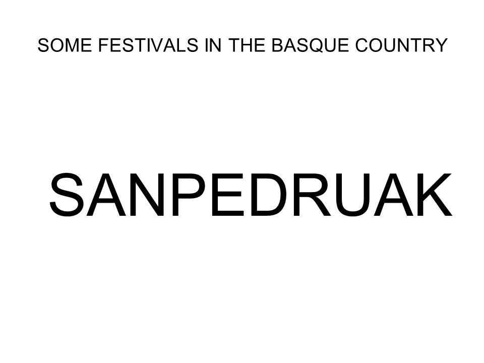 SOME FESTIVALS IN THE BASQUE COUNTRY SANPEDRUAK