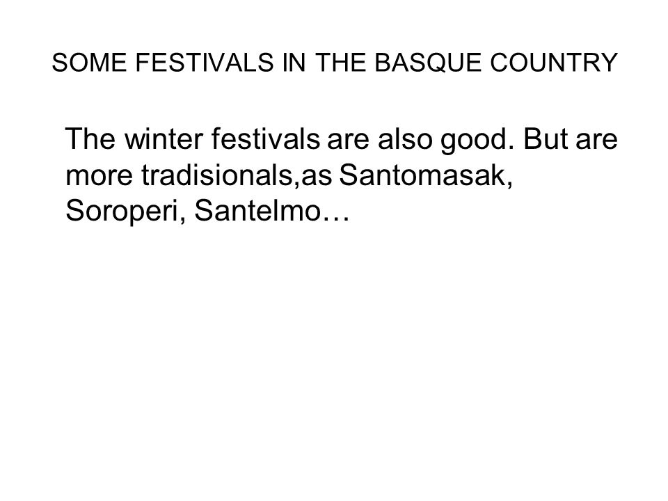 SOME FESTIVALS IN THE BASQUE COUNTRY The winter festivals are also good.