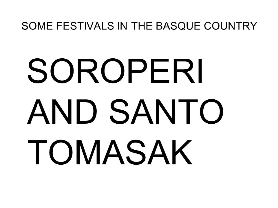 SOME FESTIVALS IN THE BASQUE COUNTRY SOROPERI AND SANTO TOMASAK