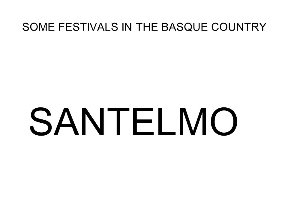 SOME FESTIVALS IN THE BASQUE COUNTRY SANTELMO