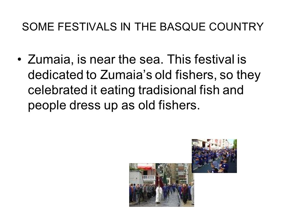 SOME FESTIVALS IN THE BASQUE COUNTRY Zumaia, is near the sea.