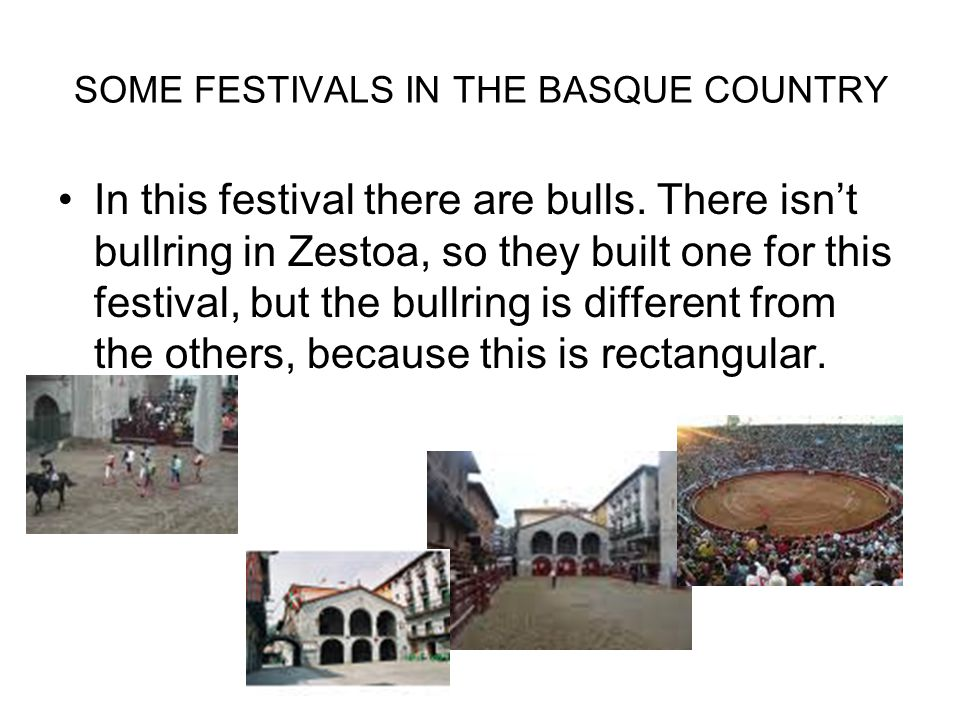 SOME FESTIVALS IN THE BASQUE COUNTRY In this festival there are bulls.