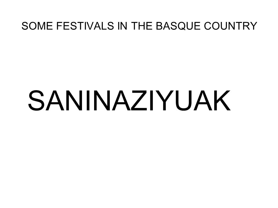 SOME FESTIVALS IN THE BASQUE COUNTRY SANINAZIYUAK