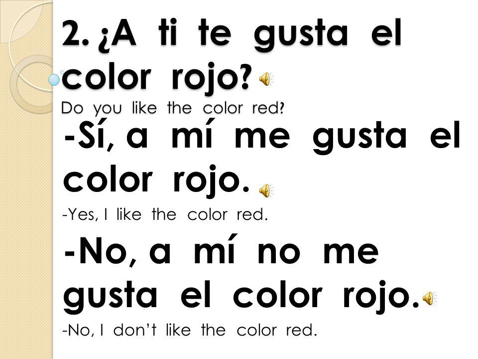 1. ¿ Cuál color es tu favorito . What is your favorite color .
