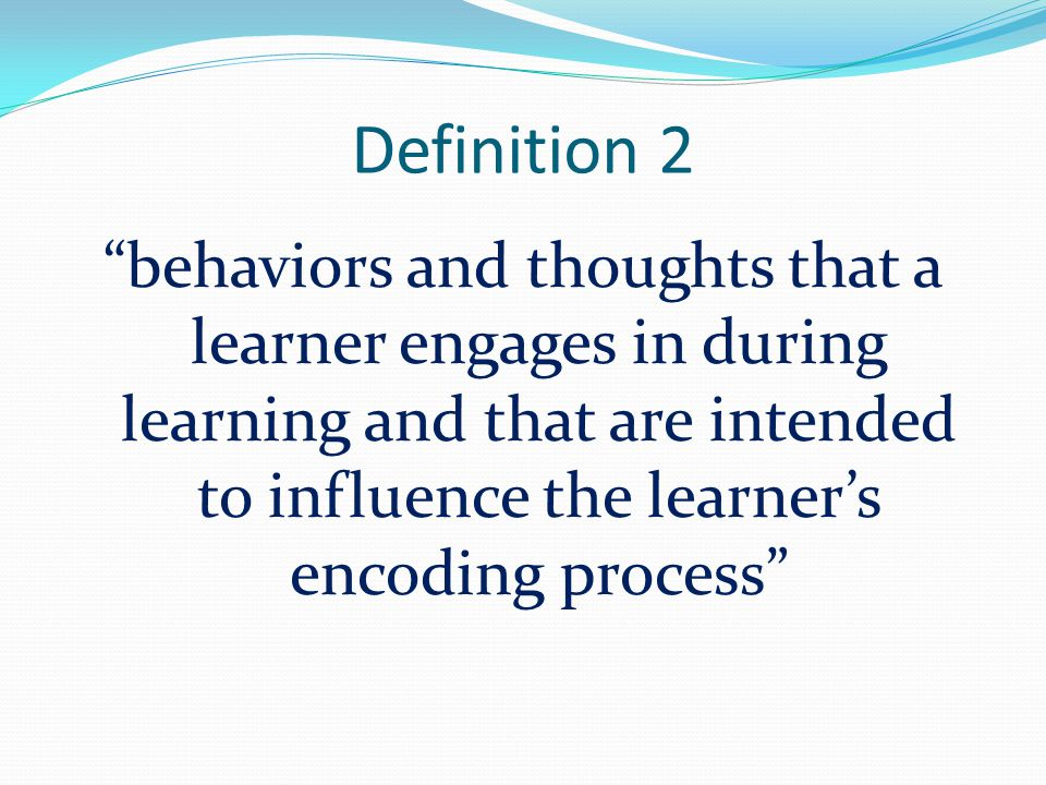 Definition 3 specific actions taken by the learner to make learning easier, faster, more enjoyable, more self-directed, more effective, and more transferrable to new situations