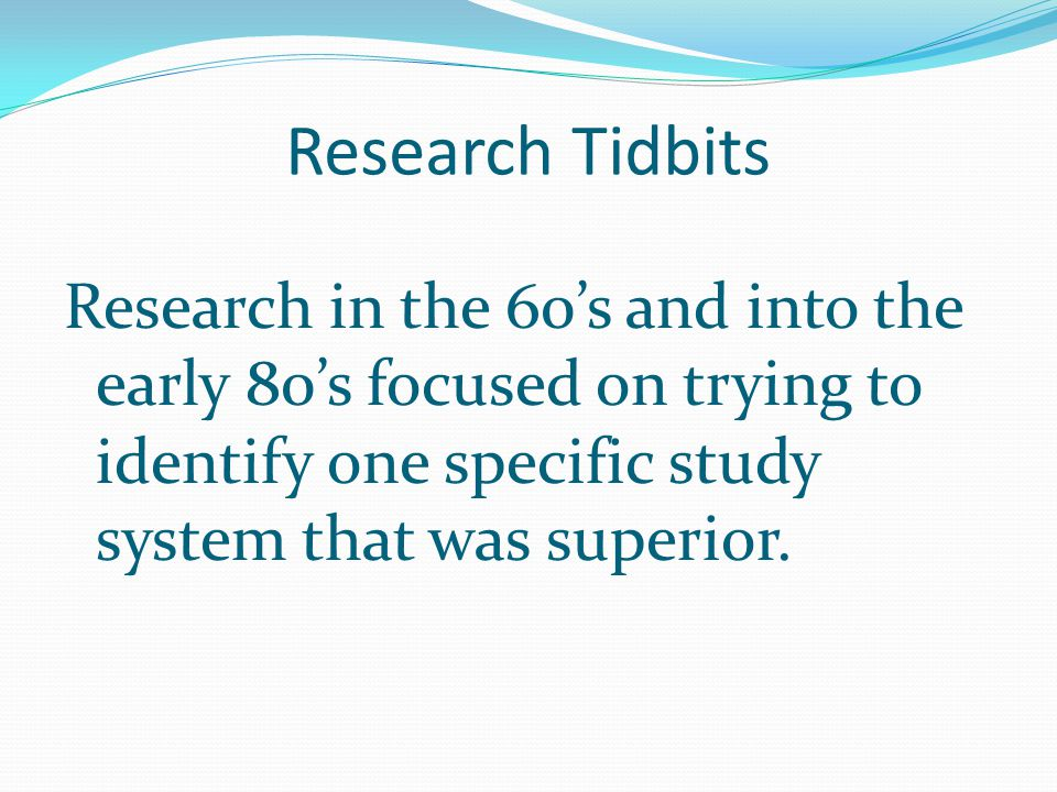 Research Tidbits Research in the 60's and into the early 80's focused on trying to identify one specific study system that was superior.