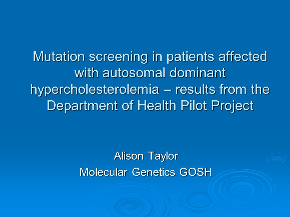 Mutation screening in patients affected with autosomal dominant hypercholesterolemia – results from the Department of Health Pilot Project Alison Taylor Molecular Genetics GOSH